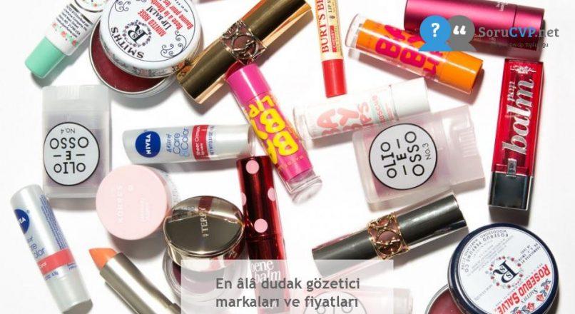 En âlâ dudak gözetici markaları ve fiyatları