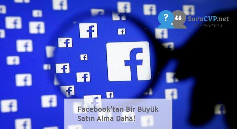 Facebook'tan Bir Büyük Satın Alma Daha!