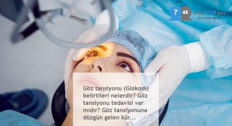 Göz tansiyonu (Glokom) belirtileri nelerdir? Göz tansiyonu tedavisi var mıdır? Göz tansiyonuna düzgün gelen kür…