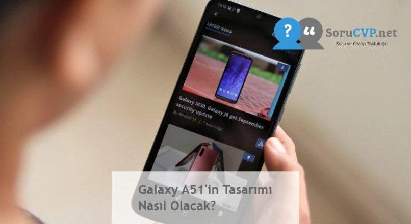 Galaxy A51'in Tasarımı Nasıl Olacak?