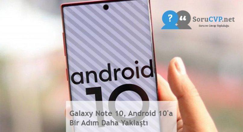 Galaxy Note 10, Android 10'a Bir Adım Daha Yaklaştı