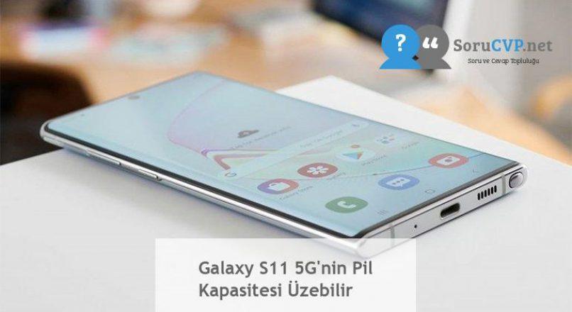 Galaxy S11 5G'nin Pil Kapasitesi Üzebilir
