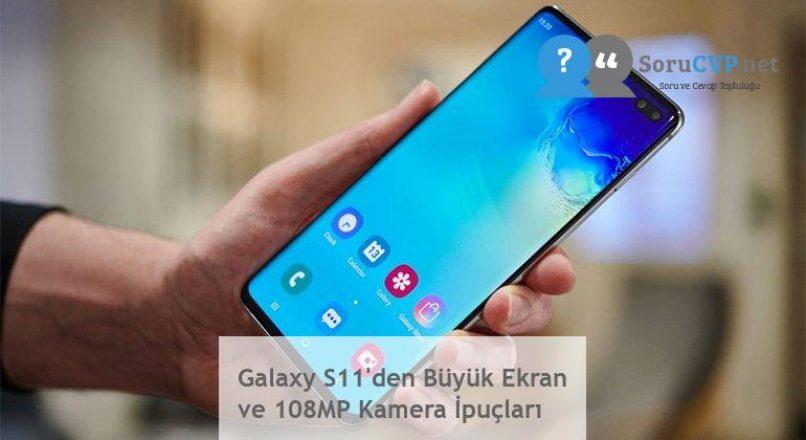 Galaxy S11'den Büyük Ekran ve 108MP Kamera İpuçları