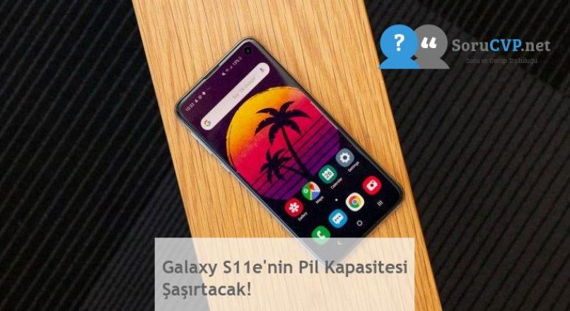 Galaxy S11e'nin Pil Kapasitesi Şaşırtacak!