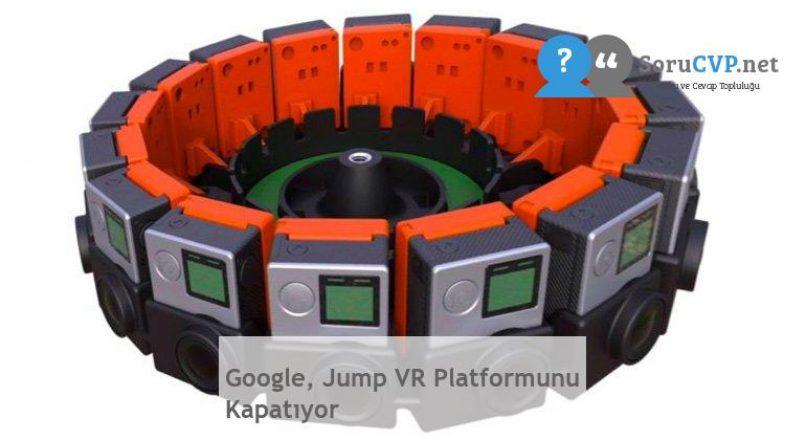Google, Jump VR Platformunu Kapatıyor