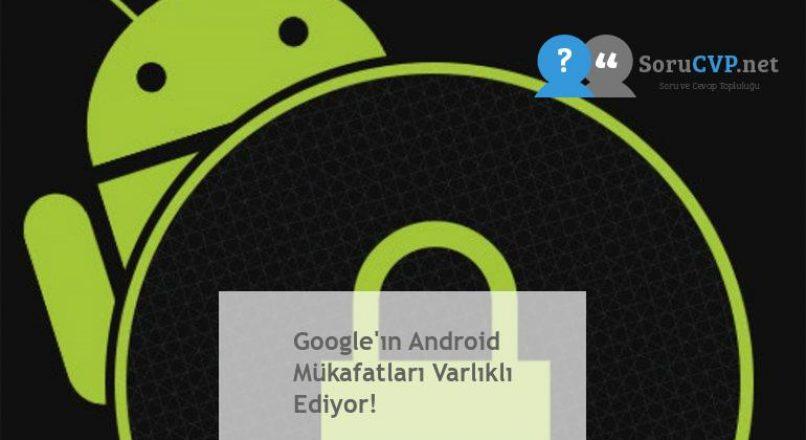 Google'ın Android Mükafatları Varlıklı Ediyor!