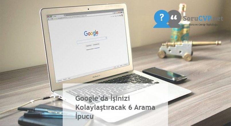 Google'da İşinizi Kolaylaştıracak 6 Arama İpucu