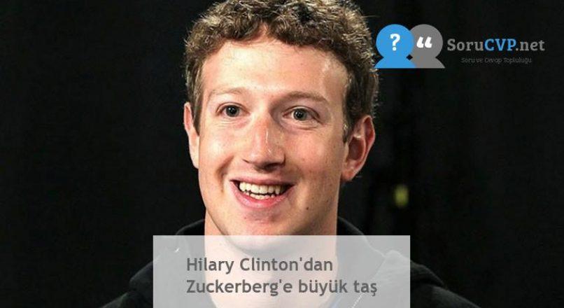 Hilary Clinton'dan Zuckerberg'e büyük taş