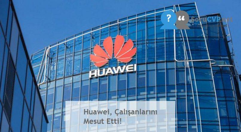 Huawei, Çalışanlarını Mesut Etti!