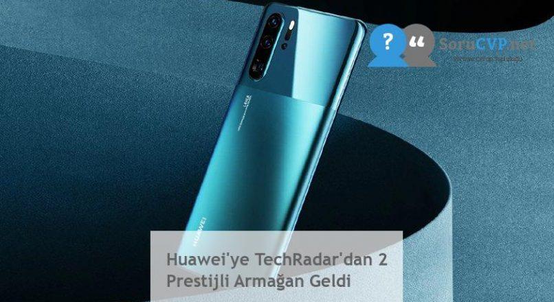 Huawei'ye TechRadar'dan 2 Prestijli Armağan Geldi