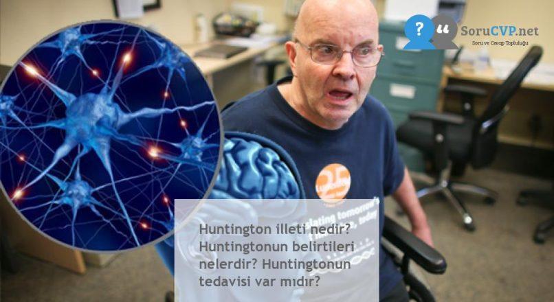 Huntington illeti nedir? Huntingtonun belirtileri nelerdir? Huntingtonun tedavisi var mıdır?