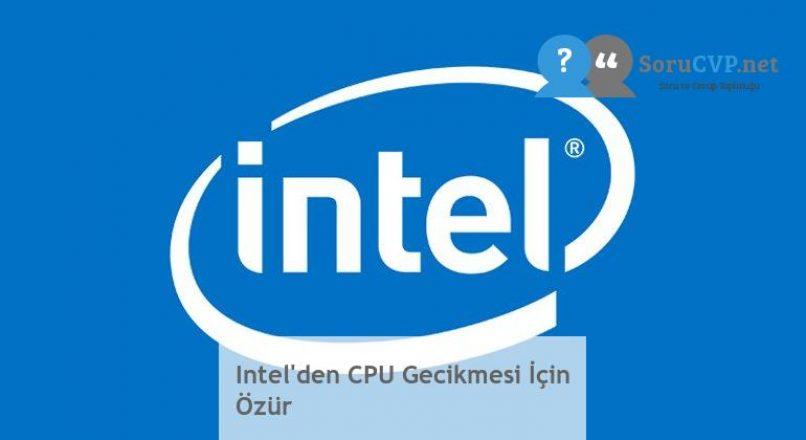 Intel'den CPU Gecikmesi İçin Özür
