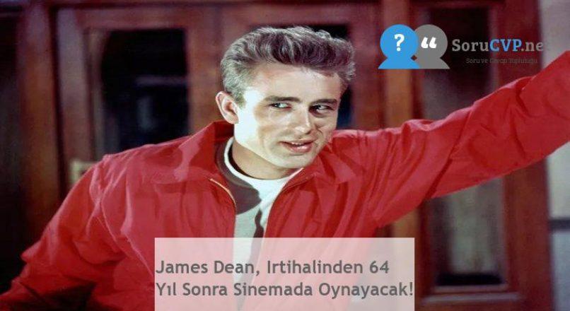 James Dean, Irtihalinden 64 Yıl Sonra Sinemada Oynayacak!