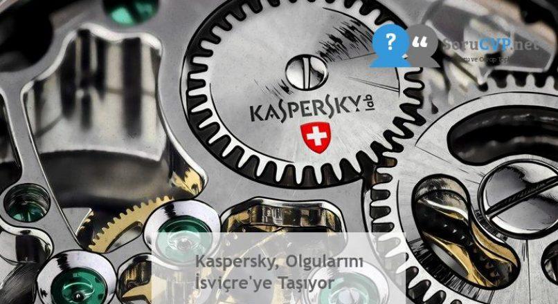 Kaspersky, Olgularını İsviçre'ye Taşıyor