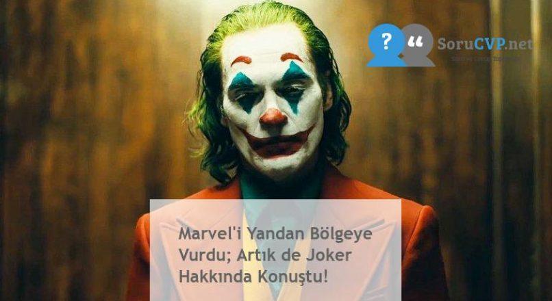 Marvel'i Yandan Bölgeye Vurdu; Artık de Joker Hakkında Konuştu!
