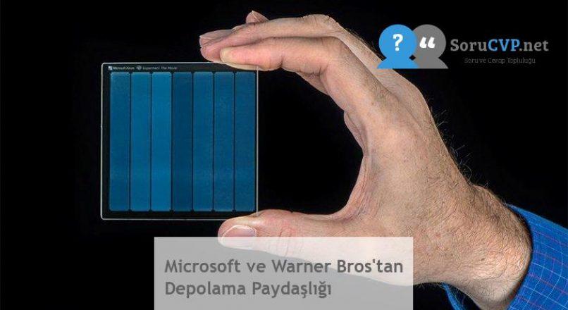 Microsoft ve Warner Bros'tan Depolama Paydaşlığı