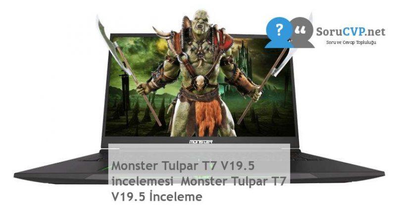 Monster Tulpar T7 V19.5 incelemesi Monster Tulpar T7 V19.5 İnceleme