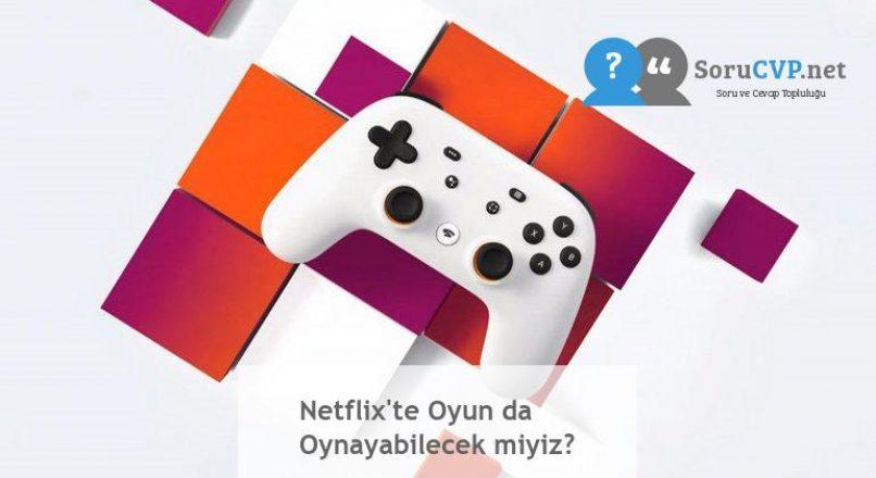 Netflix'te Oyun da Oynayabilecek miyiz?