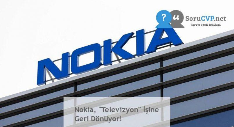 """Nokia, """"Televizyon"""" İşine Geri Dönüyor!"""