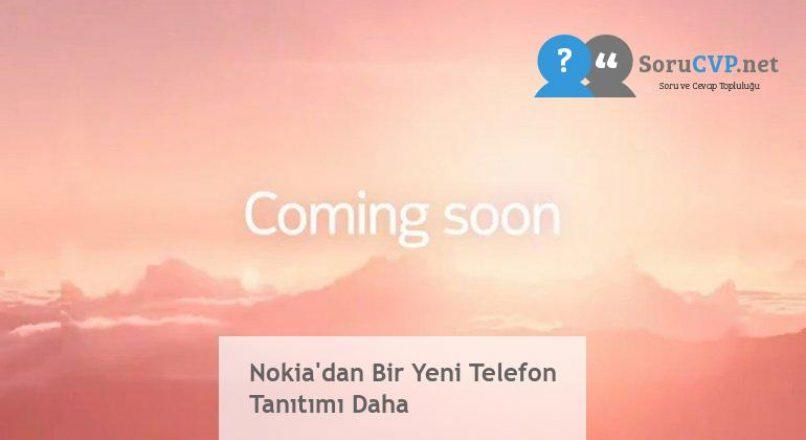 Nokia'dan Bir Yeni Telefon Tanıtımı Daha