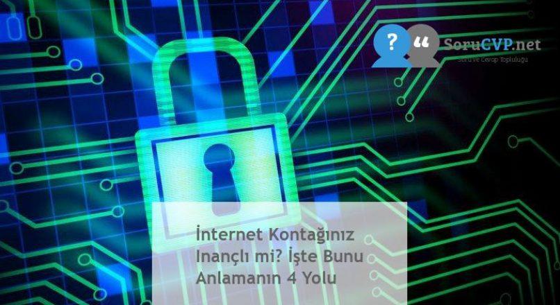 İnternet Kontağınız Inançlı mi? İşte Bunu Anlamanın 4 Yolu