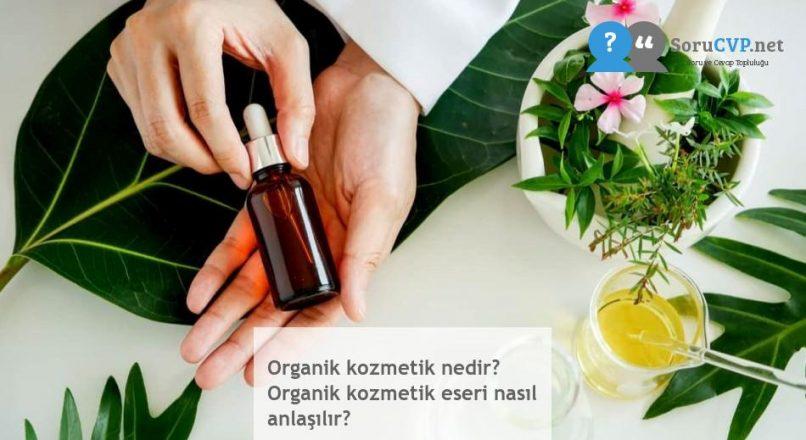 Organik kozmetik nedir? Organik kozmetik eseri nasıl anlaşılır?