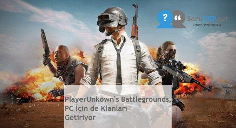 PlayerUnkown's Battlegrounds, PC İçin de Klanları Getiriyor