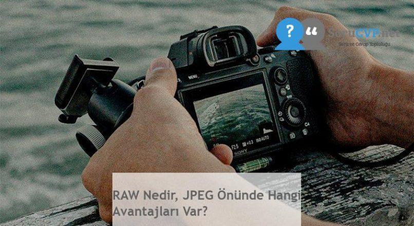 RAW Nedir, JPEG Önünde Hangi Avantajları Var?