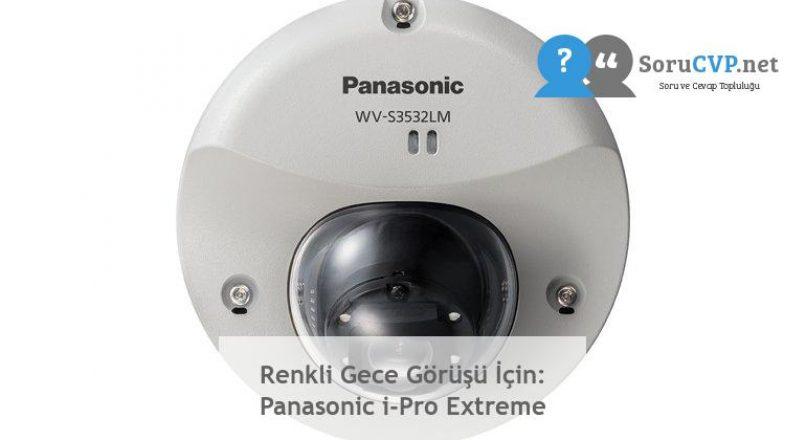 Renkli Gece Görüşü İçin: Panasonic i-Pro Extreme