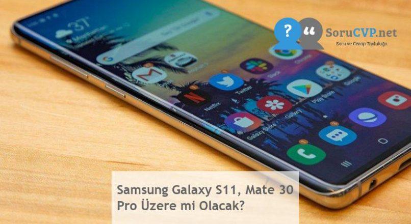 Samsung Galaxy S11, Mate 30 Pro Üzere mi Olacak?