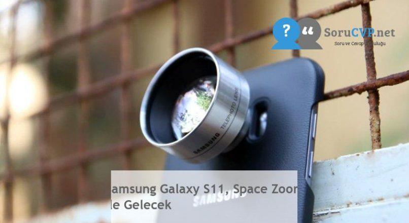 Samsung Galaxy S11, Space Zoom ile Gelecek