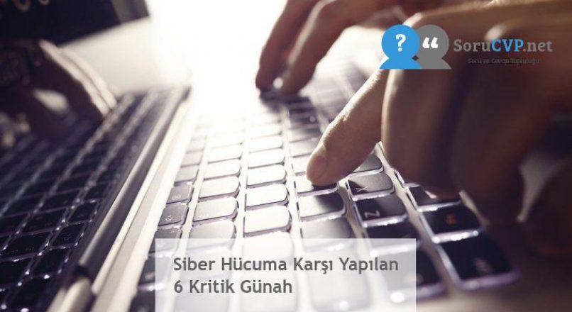 Siber Hücuma Karşı Yapılan 6 Kritik Günah