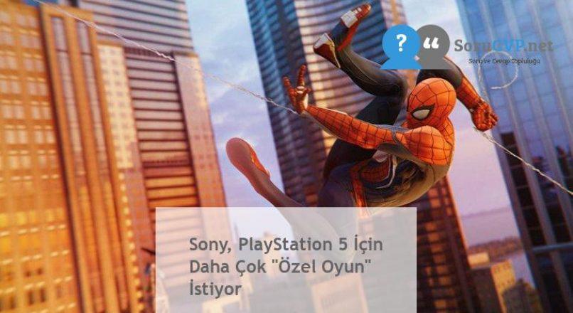 """Sony, PlayStation 5 İçin Daha Çok """"Özel Oyun"""" İstiyor"""