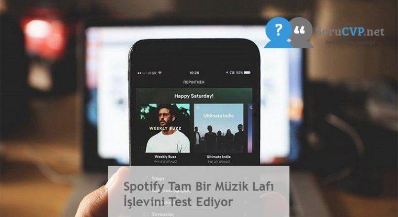 Spotify Tam Bir Müzik Lafı İşlevini Test Ediyor