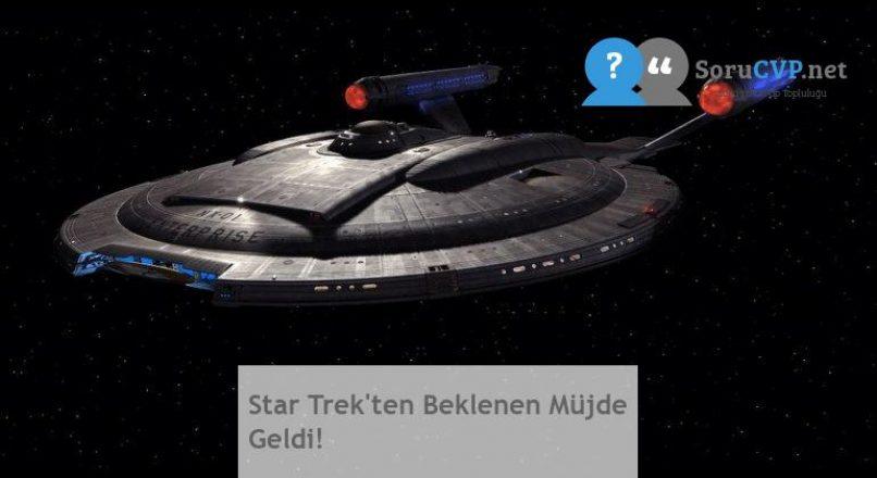 Star Trek'ten Beklenen Müjde Geldi!