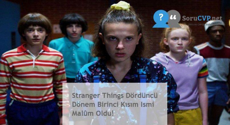 Stranger Things Dördüncü Dönem Birinci Kısım Ismi Malûm Oldu!