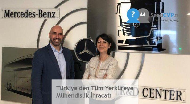 Türkiye'den Tüm Yerküreye Mühendislik İhracatı