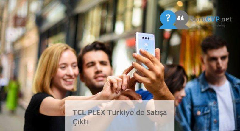 TCL PLEX Türkiye'de Satışa Çıktı