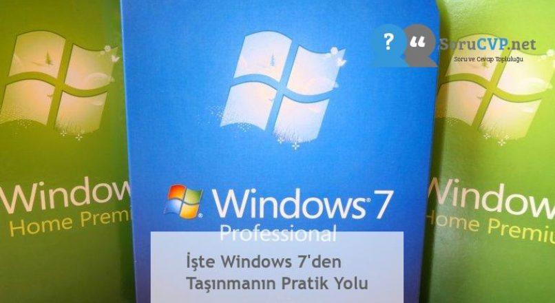 İşte Windows 7'den Taşınmanın Pratik Yolu