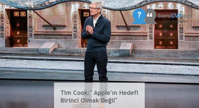 """Tim Cook:"""" Apple'ın Hedefi Birinci Olmak Değil"""""""