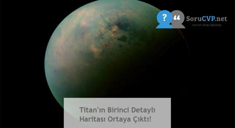 Titan'ın Birinci Detaylı Haritası Ortaya Çıktı!