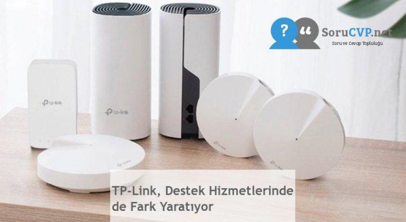 TP-Link, Destek Hizmetlerinde de Fark Yaratıyor