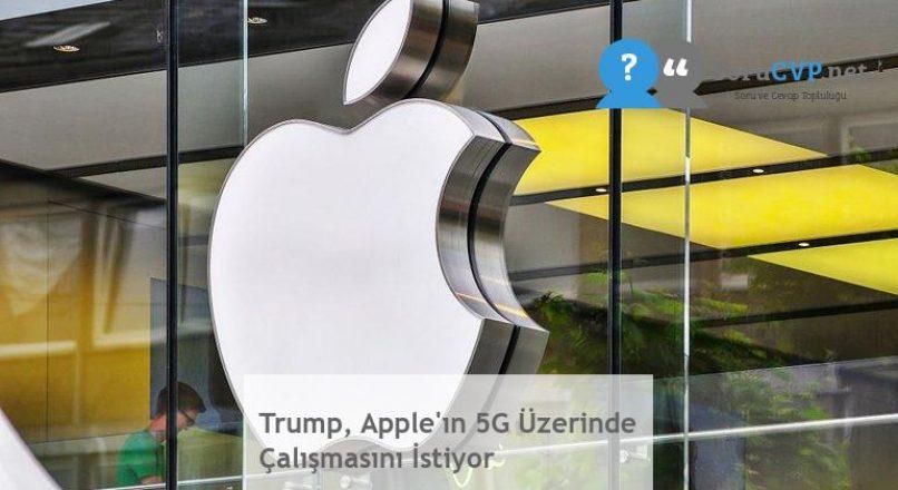 Trump, Apple'ın 5G Üzerinde Çalışmasını İstiyor