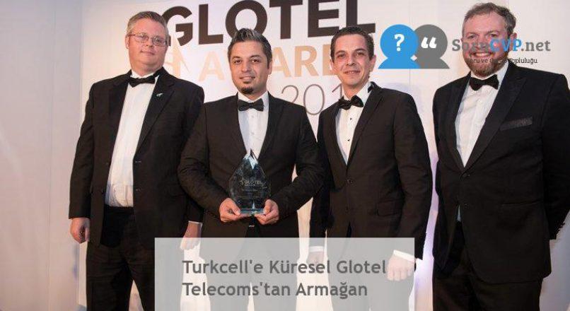 Turkcell'e Küresel Glotel Telecoms'tan Armağan