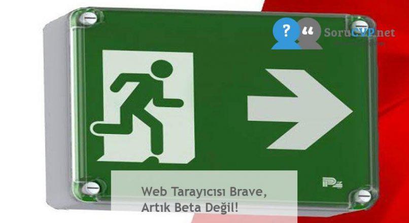 Web Tarayıcısı Brave, Artık Beta Değil!