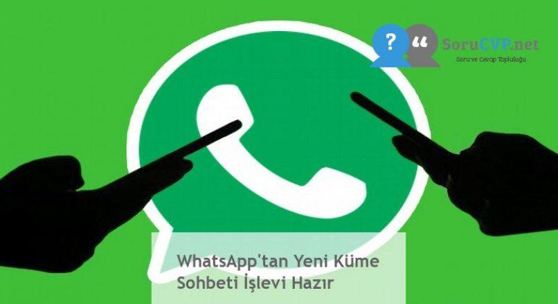 WhatsApp'tan Yeni Küme Sohbeti İşlevi Hazır