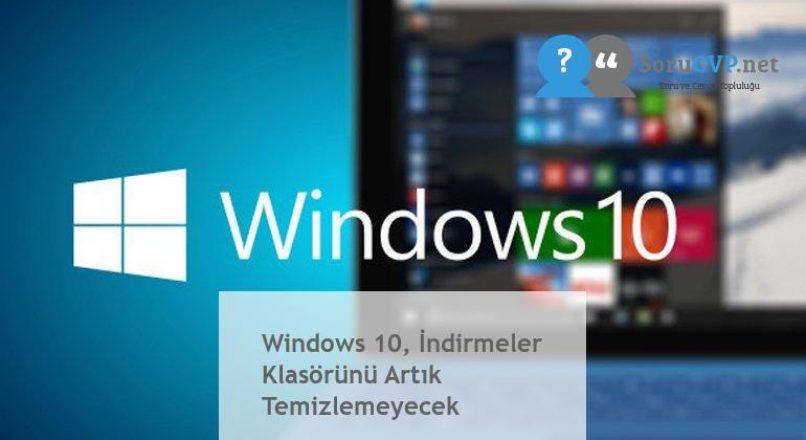 Windows 10, İndirmeler Klasörünü Artık Temizlemeyecek