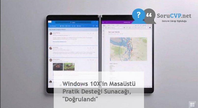 """Windows 10X'in Masaüstü Pratik Desteği Sunacağı, """"Doğrulandı"""""""