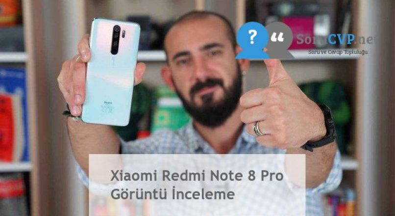 Xiaomi Redmi Note 8 Pro Görüntü İnceleme