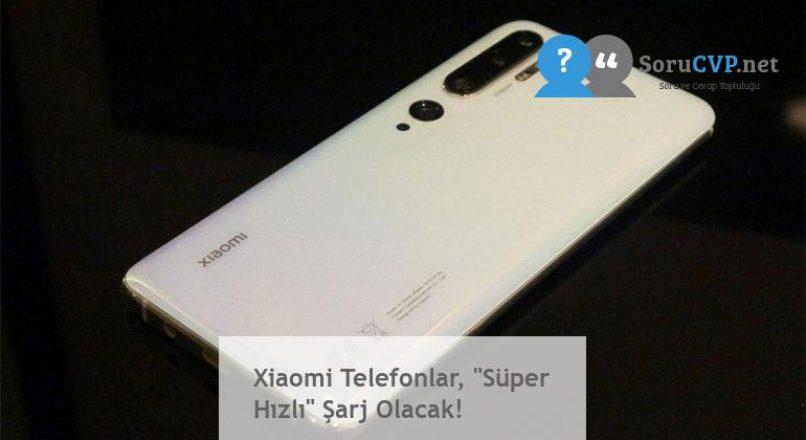 """Xiaomi Telefonlar, """"Süper Hızlı"""" Şarj Olacak!"""